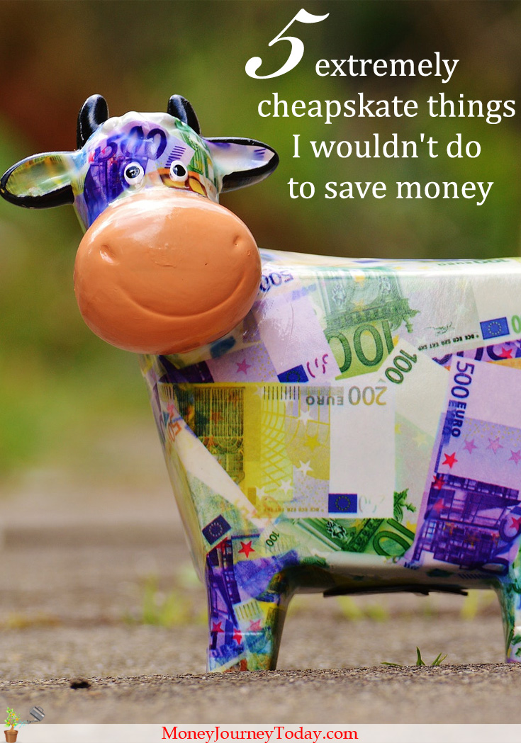 Saving money is great! But no matter how aggressively you save, what are the extremely cheapskate things wouldn't you do to save money?