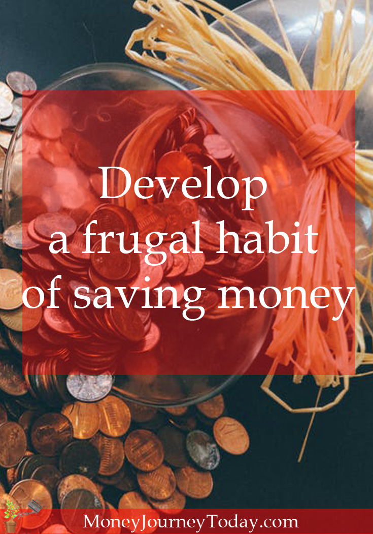 Learn about how to develop a frugal lifestyle and save money.