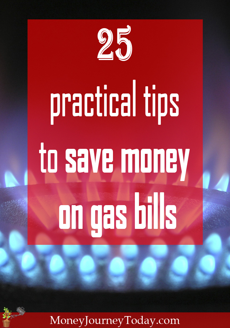 Learn 25 practical tips to save money on gas bills! Utility bills can add up quickly, but applying these tips will help you save hundreds or even more!