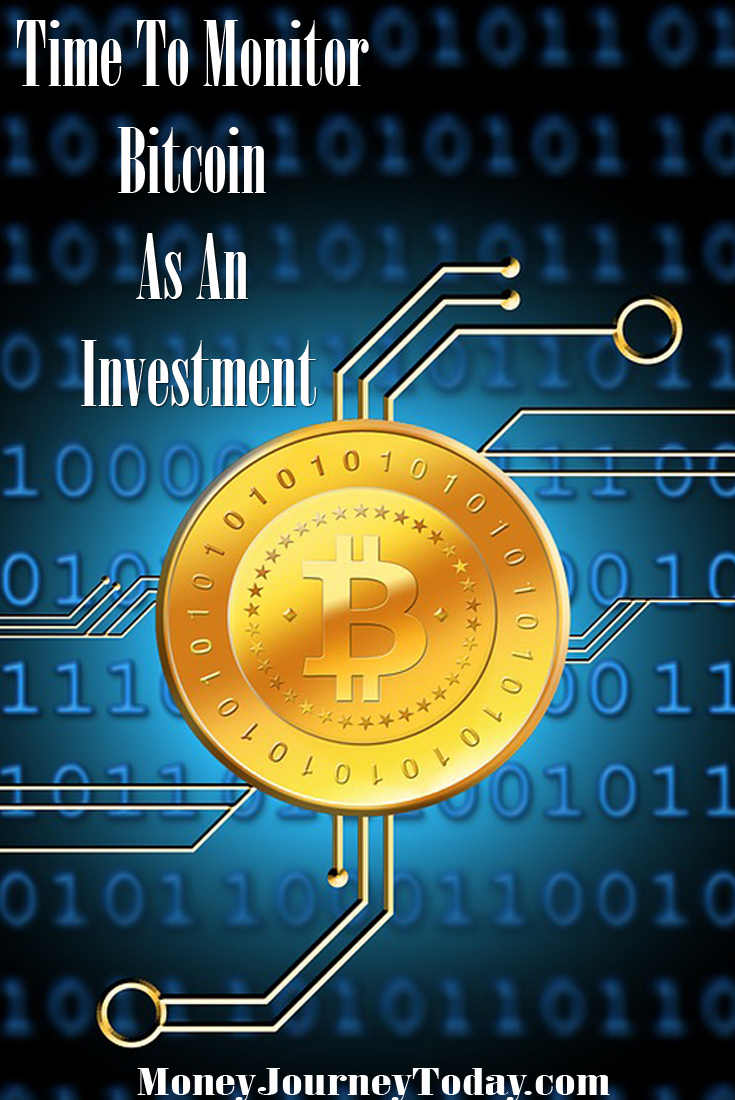 Time To Monitor Bitcoin As An Investment